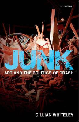 Gillian Whiteley  'Junk: Art and the Politics of Trash' (2010) — Junk Book Cover